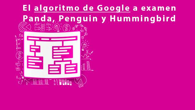 El algoritmo de Google a examen; Panda, Penguin y Hummingbird