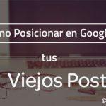 Cómo posicionar en Google tus Viejos Post del Blog – ¡Dale una 2ª oportunidad!