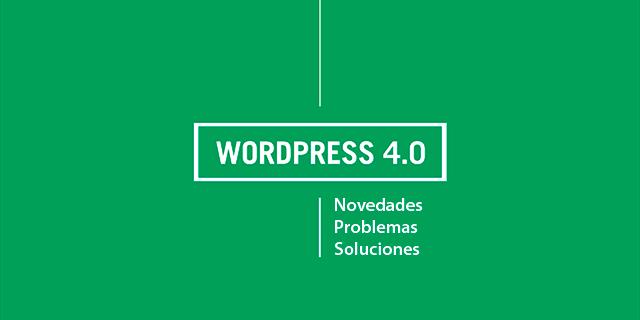 WordPress 4.0 – Novedades, Problemas y Soluciones de la nueva versión
