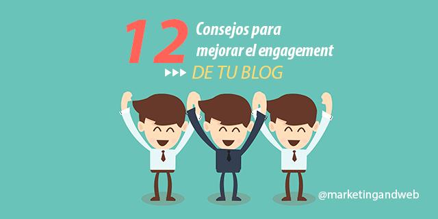 12 Consejos muy útiles para mejorar el engagement en un Blog