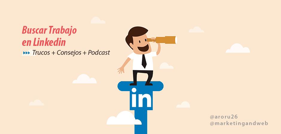 Cómo buscar trabajo en LinkedIn –Trucos + Consejos+ Podcast