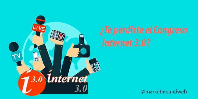 ¿Te perdiste el Congreso de Marketing Online Internet 3.0?