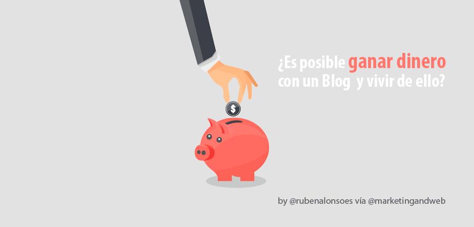 ¿Es posible ganar dinero con un Blog y vivir de ello?