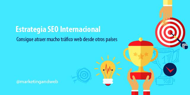 El SEO Internacional como Estrategia para captar más visitas y mejorar tu posicionamiento web