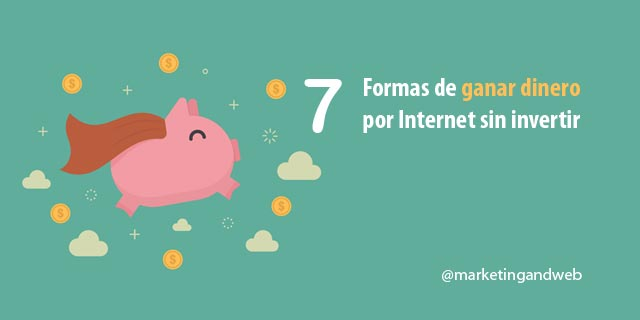 7 Formas de ganar dinero por Internet sin invertir un centavo