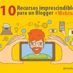 10 Recursos imprescindibles para un Blogger + Webinar Técnicas de Blogging Avanzadas