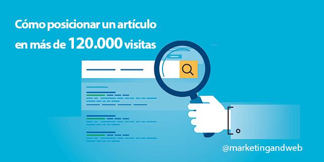 Cómo posicionar un artículo en Google en más de 120.000 visitas al mes [Caso real]