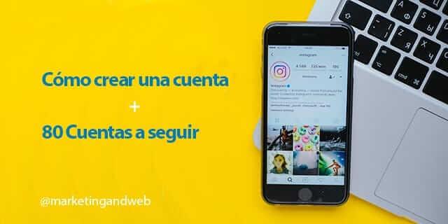 Marketing and Web - Blog - Cómo crear una cuenta en Instagram desde el ordenador o móvil + 80 cuentas a seguir en 2018