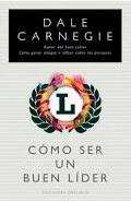 Cómo ser un buen Líder (Dale Carnegie)