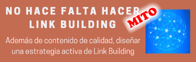 Mito del SEO: Con contenido de calidad no hace falta hacer Link Building