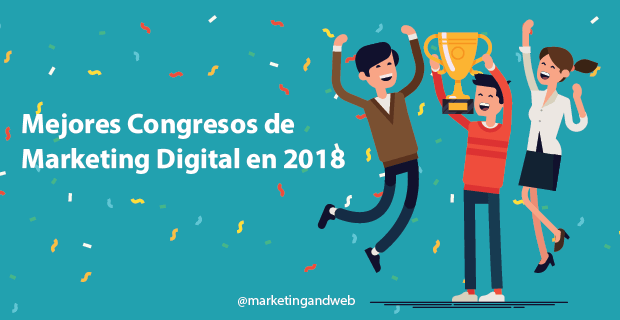 Mejores Congresos de Marketing Digital en 2018 [Online y Presenciales]