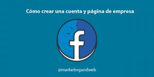 Cómo crear una cuenta de Facebook y una Página de Empresa para tu negocio [2018]