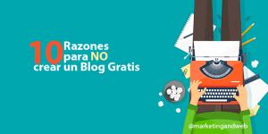 ¿Crear un blog Gratis? Por qué no deberías hacerlo