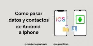 Cómo pasar y transferir contactos y datos de Android a iPhone de forma sencilla y rápida
