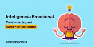 ¿Qué es la inteligencia emocional y cómo usarla para aumentar tus ventas?